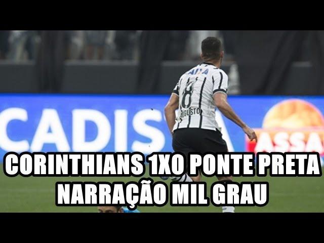 CORINTHIANS 1X0 PONTE PRETA NARRADO PELO CORINTHIANS MIL GRAU