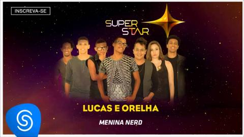Lucas e Orelha - Menina Nerd (SuperStar 2015) [Áudio Oficial]