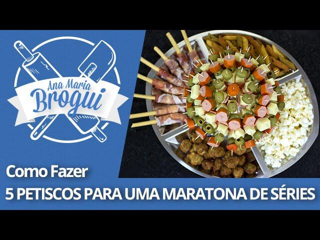 Ana Maria Brogui #266 - Como fazer 5 petiscos para uma maratona de séries