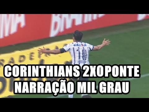 CORINTHIANS 2X0 PONTE PRETA - NARRAÇÃO MIL GRAU