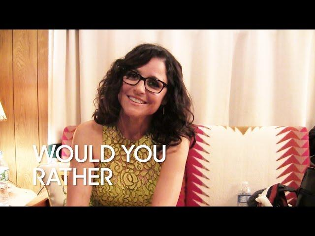 Would You Rather: Julia Louis-Dreyfus